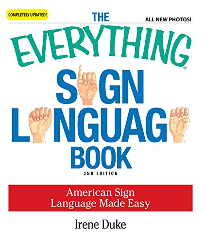 The Everything Sign Language Book: American Sign Language Made Easy... All new photos! - Manual American Alphabet Sign