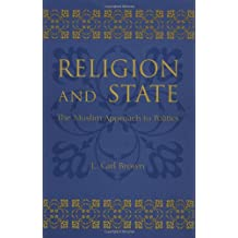 Religion and State: The Muslim Approach to Politics