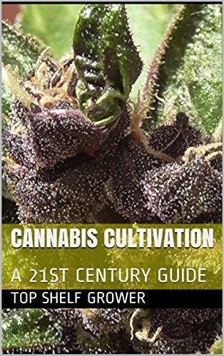 CANNABIS CULTIVATION: A 21ST CENTURY GUIDE por Top Shelf Grower