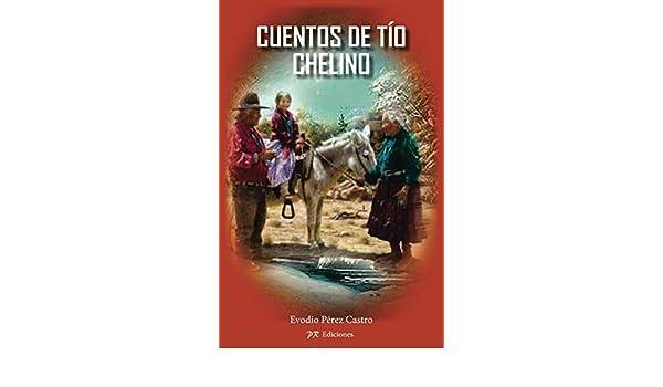 Amazon.com: Cuentos de tio Chelino (cuentos cortosl) (Spanish Edition) eBook: Evodio Perez Castro: Kindle Store