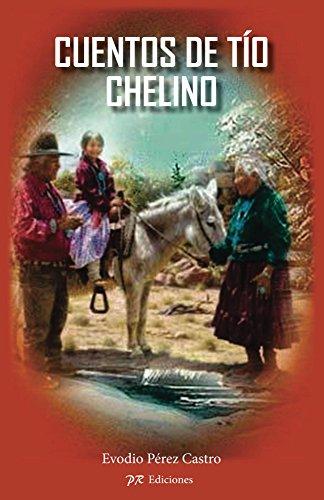 Cuentos de tio Chelino (cuentos cortosl) (Spanish Edition) by [Perez Castro