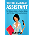 Virtual Assistant Assistant: The Ultimate Guide to Finding, Hiring, and Working with Virtual Assistants: Expanded and Updated for 2016