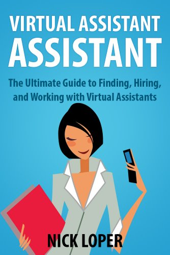 Virtual Assistant Assistant: The Ultimate Guide to Finding, Hiring, and Working with Virtual Assistants: Expanded and Updated for 2016 Kindle Edition