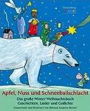 Apfel, Nuss und Schneeballschlacht: Das große Winter-Weihnachtsbuch. Geschichten, Lieder und Gedichte