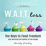 W.A.I.T.loss: The Keys to Food Freedom and Winning the Battle of the Binge | Wendy Hendry