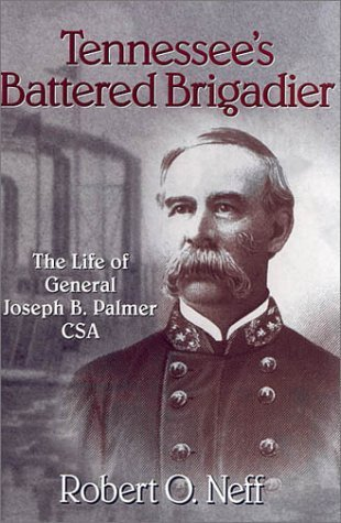 Tennessee's Battered Brigadier: The Life Of General Joseph B. Palmer Csa (Tennessee Heritage Library) by Robert O. Neff - Hillsboro Mall