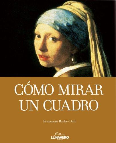 Descargar Libro Cómo Mirar Un Cuadro Françoise Barbe-gall