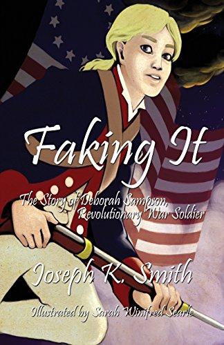 Faking It: The Story of Deborah Sampson, Revolutionary War Soldier