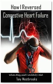 How I reversed congestive heart failure: How I Reversed Congestive Heart Failure