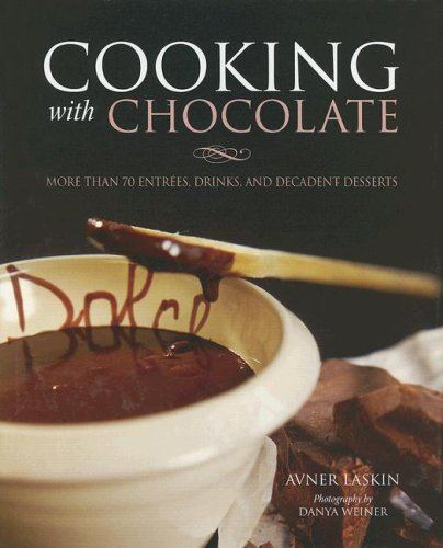 Cooking with Chocolate: More than 70 Entrées, Drinks, and Decadent Desserts