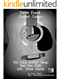 Three Chord Guitar Songs: 10 Easy Guitar Songs You Can Fake With Three Chords
