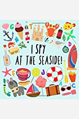 I Spy - At The Seaside!: A Fun Guessing Game for 2-4 Year Olds Paperback