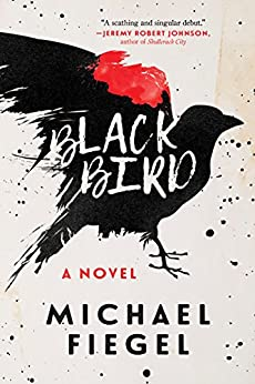Blackbird: A Novel by [Fiegel, Michael]