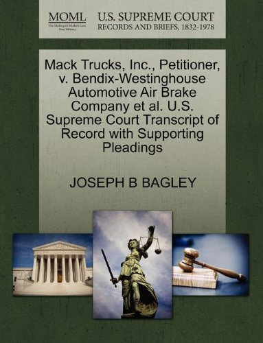 Mack Trucks, Inc., Petitioner, V. Bendix-Westinghouse Automotive Air Brake Company Et Al. U.S. Supreme Court Transcript of Record with Supporting Pleadings