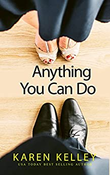 Anything You Can Do: Steamy Romantic Comedy by [Kelley, Karen]