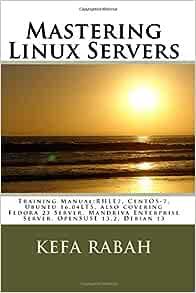 Red Hat Enterprise Linux 6 Server Installation /& Administration: Training Manual: Covering CentOS-6 and Fedora 14 Server RHEL Mandriva Enterprise Server OpenSUSE 11.3 Server