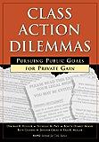 Class Action Dilemmas: Pursuing Public Goals for Private Gain