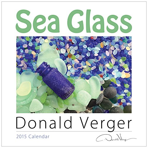 2015 SEA GLASS Fine Art Nature Wall Calendar 12X12 - A Unique Great Birthday, Anniversary, Valentines Day, Mothers Day, Wedding & Best Christmas Gift by Donald Verger Photography