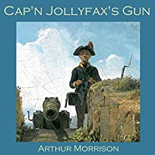 Cap'n Jollyfax's Gun Audiobook by Arthur Morrison Narrated by Cathy Dobson