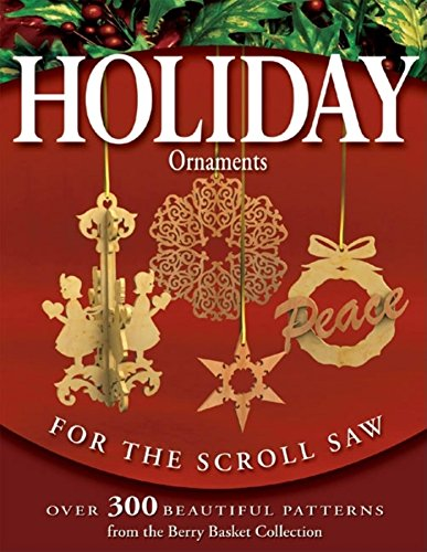 Holiday Ornaments for the Scroll Saw: Over 300 Beautiful Patterns from the Berry Basket Collection by Fox Chapel Publishing