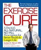 img - for The Exercise Cure: A Doctor s All-Natural, No-Pill Prescription for Better Health and Longer Life book / textbook / text book