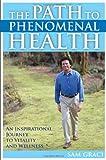 Path to Phenomenal Health, Sam Graci, 0470836717