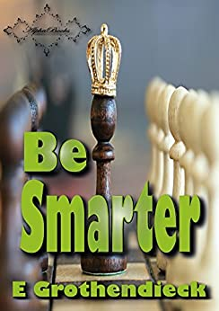 Be Smarter: Develops skills of spatial perception, logical and lateral thinking, as well as logical mathematical thinking. (English Edition) de [Grothendieck, E]