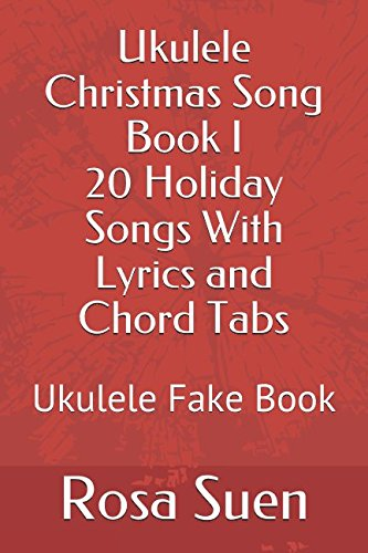 Ukulele Christmas Song Book I - 20 Holiday Songs With Lyrics and Chord Tabs: Ukulele Fake Book (Ukulele Song Books Strum and Sing) The Christmas Song Tab