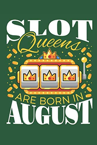 Slot Queens Are Born in August: Casino Journal, Blank Paperback Notebook for Gamblers, Gambling Log (List Of Slot Machines In Las Vegas Casinos)