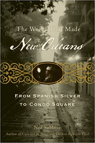 The World That Made New Orleans: From Spanish Silver to Congo ...