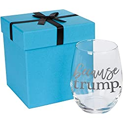 Because Trump | Anti Trump Funny Gag Gift | 16 Oz Stemless Wine Glass | White Elephant Gift | Gift for Feminists, Democrats & All Your Friends | Gift Wrapped