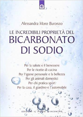 Le Incredibili Proprieta Del Bicarbonato Di Sodio Salute E Benessere Amazon Es Moro Buronzo Alessandra Libros En Idiomas Extranjeros