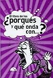 El libro de los por ques?, y que onda con... (Algarabia) (Spanish Edition)