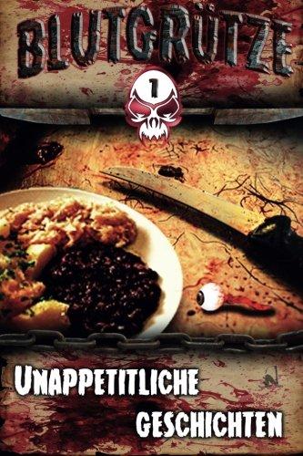 Blutgruetze: Unappetitliche Geschichten (Blutgrütze) (Volume 1) (German Edition)