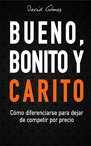 bueno-bonito-y-carito-como-diferenciarse-para-dejar-de-competir-por-precio-spanish-edition