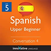 Upper Beginner Conversation #4 (Spanish) : Beginner Spanish #13 |  Innovative Language Learning