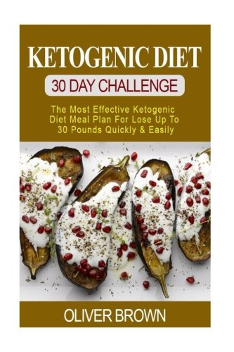 Download KETOGENIC DIET - 30 DAY Challenge: The Most Effective Ketogenic Diet Meal Plan For Lose Up To 30 Pounds Quickly and Easily pdf epub