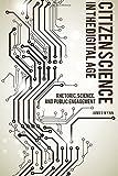 Citizen Science in the Digital Age: Rhetoric, Science, and Public Engagement (Albma Rhetoric Cult & Soc Crit)