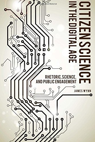 Citizen Science in the Digital Age: Rhetoric, Science, and Public Engagement (Albma Rhetoric Cult & Soc Crit)