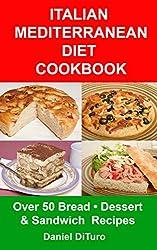 Italian Mediterranean Diet Cookbook: Over 50 Bread, Desert and Sandwich Recipes