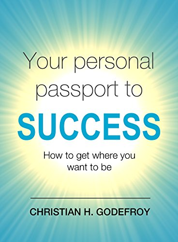 Your Personal Passport to Success: How to Get Where You Want to Be