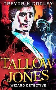 Tallow Jones, Wizard Detective: An Urban Fantasy Detective Novel (Wizard of Mysteries Book 1)