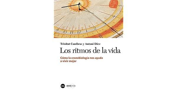 Cómo la cronobiología nos ayuda a vivir mejor (eBook) (Spanish Edition) eBook: Antoni Díez i Noguera, Trinitat Cambras i Riu: Kindle Store