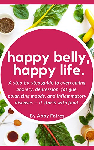 Happy Belly, Happy Soul: A step-by-step guide to overcoming anxiety, depression, fatigue, polarizing moods, and inflammatory diseases — it starts with prog.