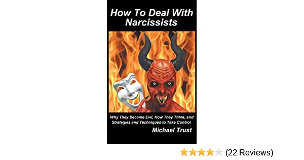 How to Deal With Narcissists: Why they Became Evil, How They Think, And  Strategies and Techniques to Take Control