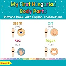 My First Hungarian Body Parts Picture Book with English Translations: Bilingual Early Learning & Easy Teaching Hungarian Books for Kids
