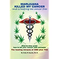 Marijuana Killed My Cancer and is keeping me cancer free: Step-by-step guide how...