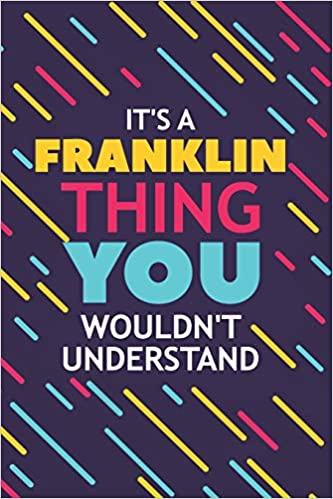 You Wouldnt Understand Its A Franklin Thing