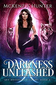 Darkness Unleashed (Sky Brooks Series Book 6) by [Hunter, McKenzie]