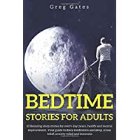 Bedtime Stories For Adults: 10 Relaxing sleep stories for every day peace, health and mental improvement. Your guide to daily meditation and sleep, stress relief, anxiety relief and insomnia.